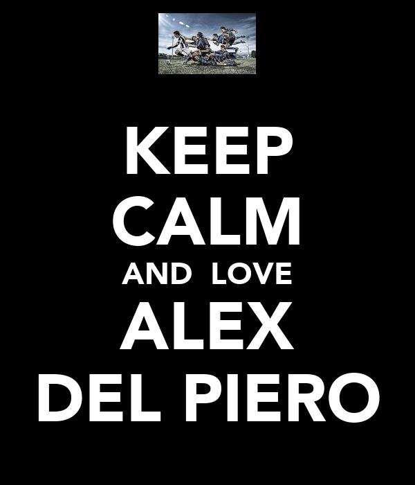 KEEP CALM AND  LOVE ALEX DEL PIERO