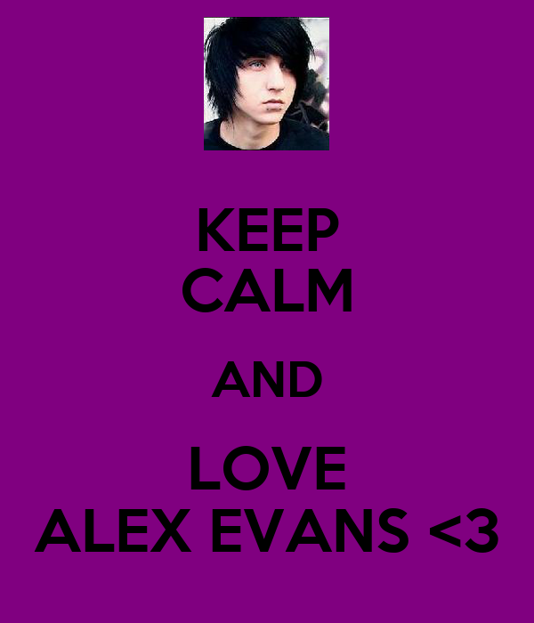 KEEP CALM AND LOVE ALEX EVANS <3