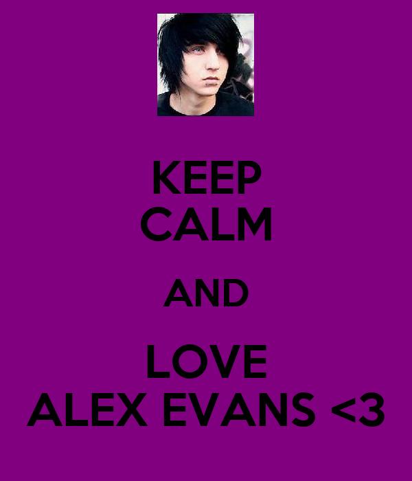 KEEP CALM AND LOVE ALEX EVANS <3