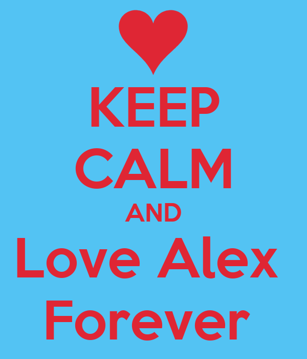 KEEP CALM AND Love Alex  Forever