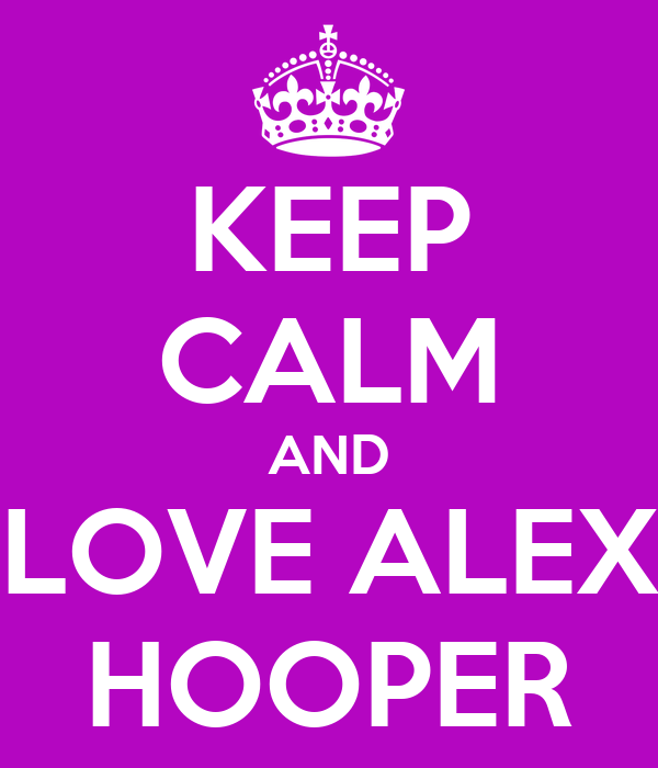 KEEP CALM AND LOVE ALEX HOOPER