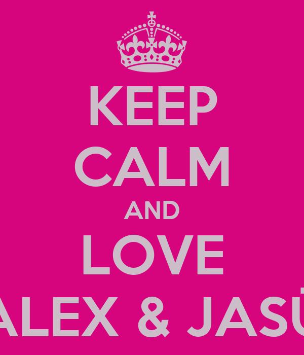 KEEP CALM AND LOVE ALEX & JASÜ