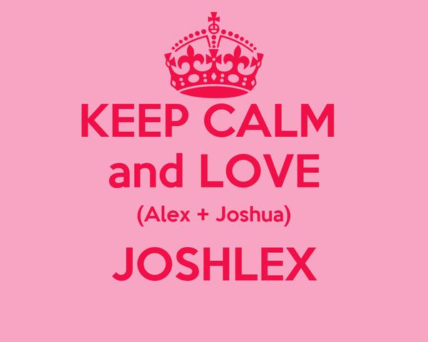 KEEP CALM  and LOVE (Alex + Joshua) JOSHLEX