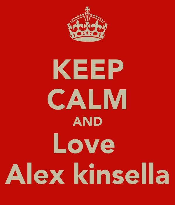 KEEP CALM AND Love  Alex kinsella