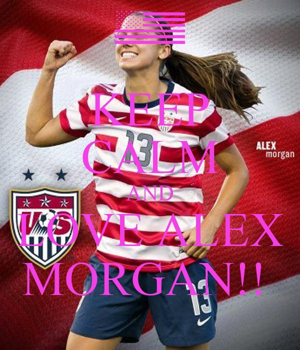 KEEP CALM AND LOVE ALEX MORGAN!!
