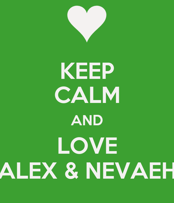 KEEP CALM AND LOVE ALEX & NEVAEH