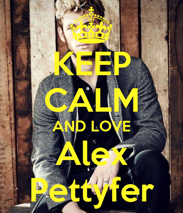 KEEP CALM AND LOVE Alex Pettyfer