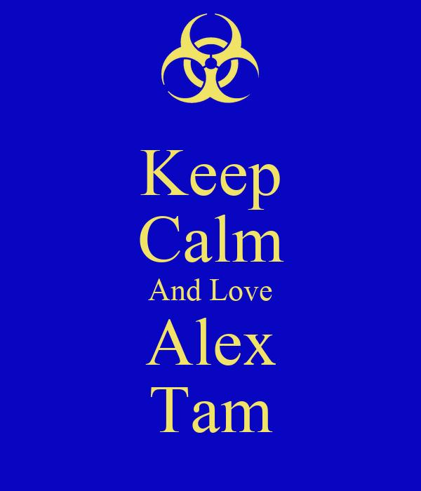 Keep Calm And Love Alex Tam