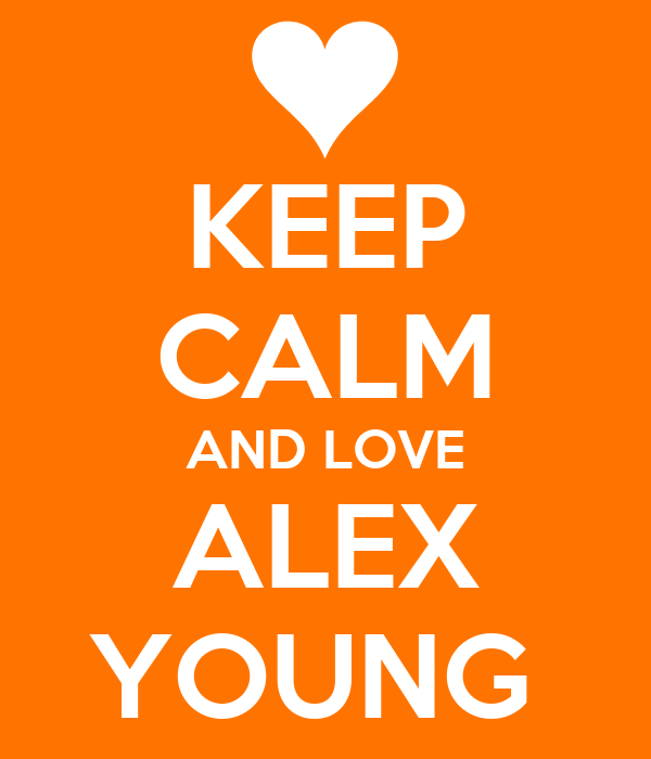 KEEP CALM AND LOVE ALEX YOUNG