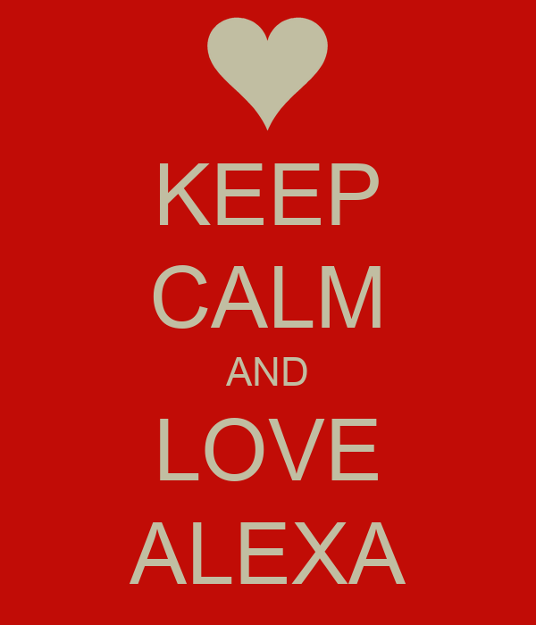 KEEP CALM AND LOVE ALEXA