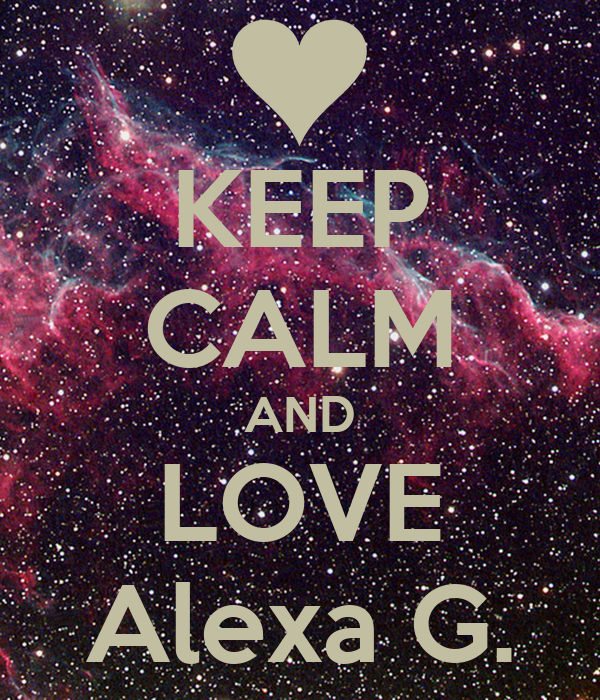 KEEP CALM AND LOVE Alexa G.