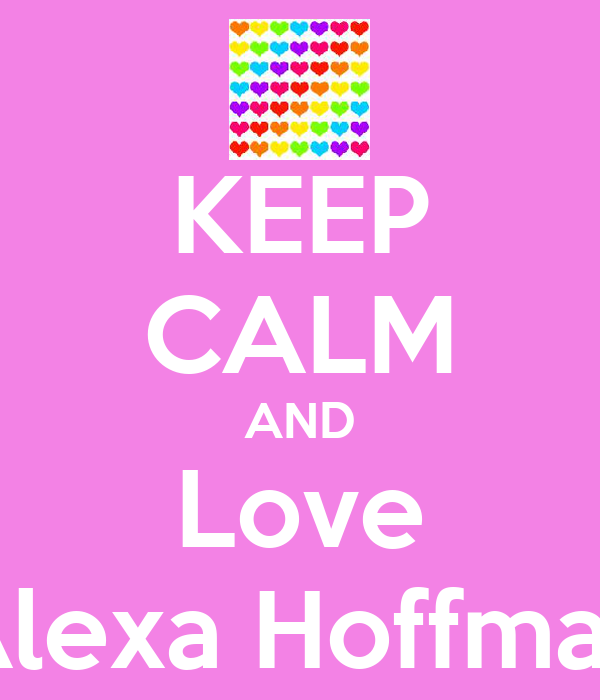 KEEP CALM AND Love Alexa Hoffman