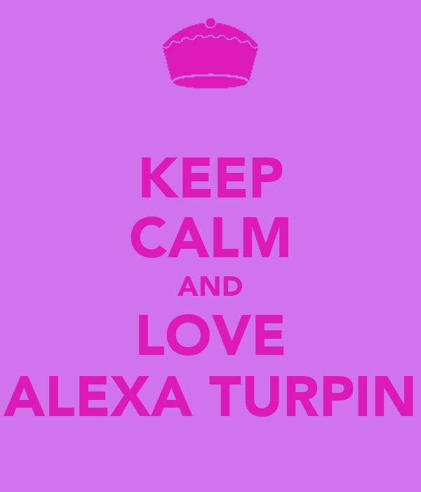 KEEP CALM AND LOVE ALEXA TURPIN