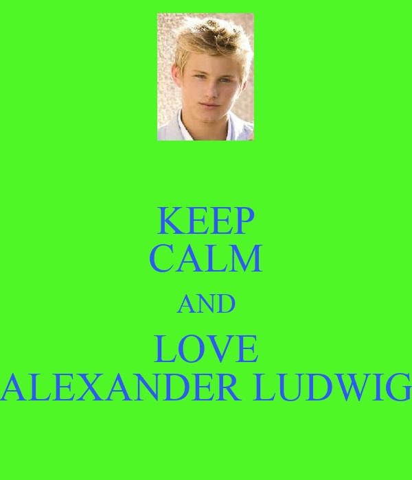 KEEP CALM AND LOVE ALEXANDER LUDWIG