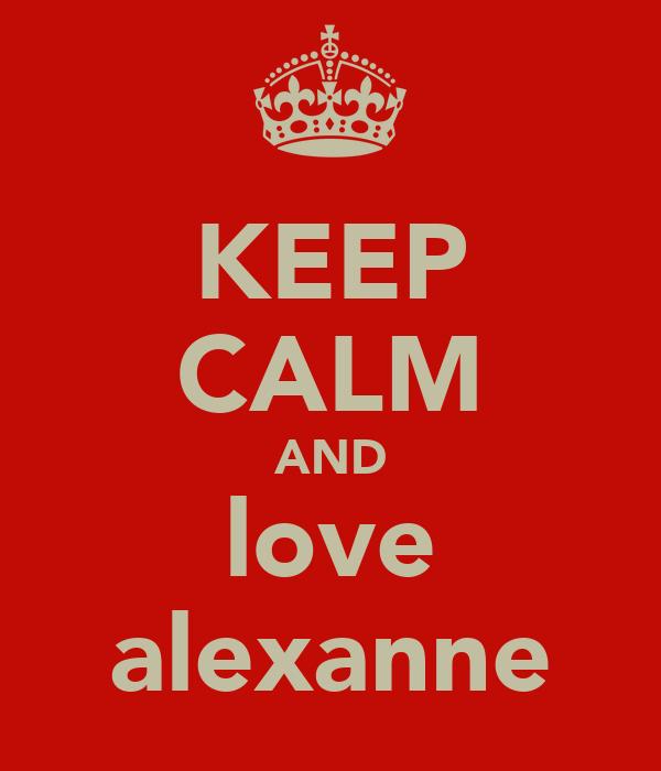 KEEP CALM AND love alexanne