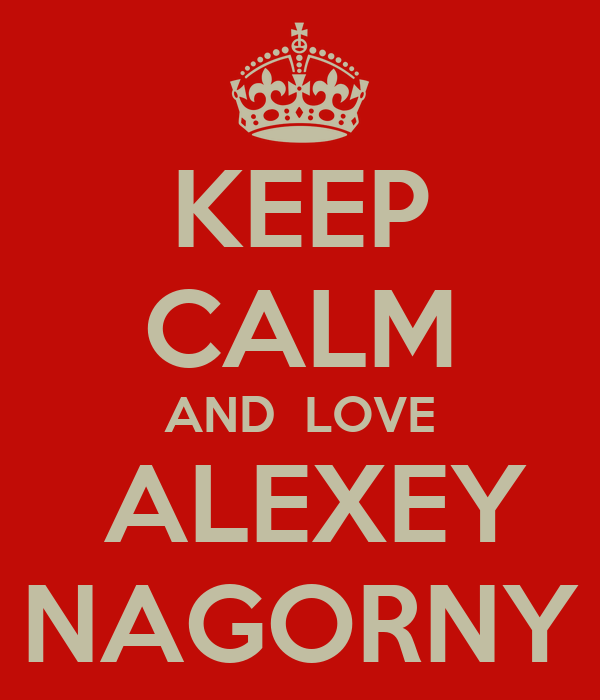 KEEP CALM AND  LOVE  ALEXEY NAGORNY