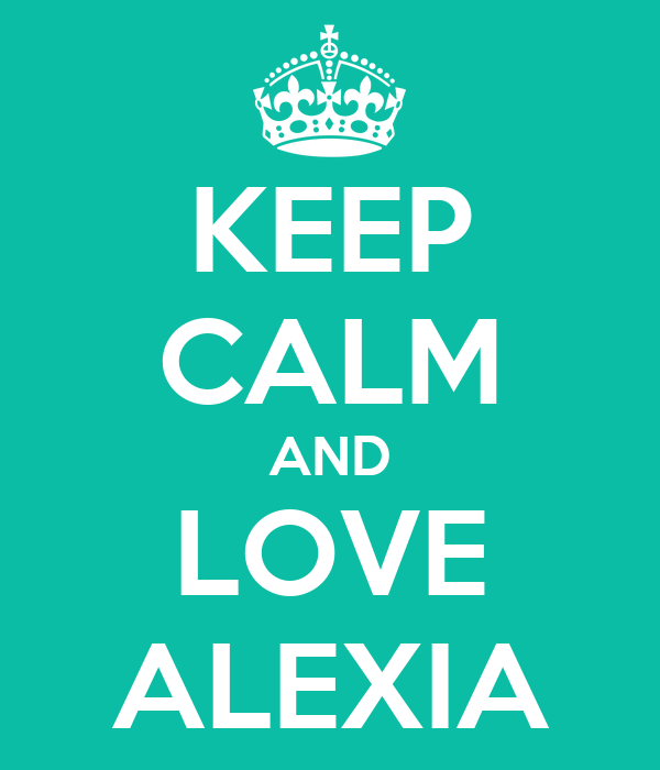 KEEP CALM AND LOVE ALEXIA