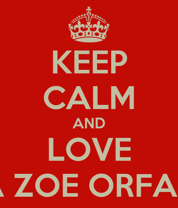 KEEP CALM AND LOVE ALEXIA ZOE ORFANAKOS