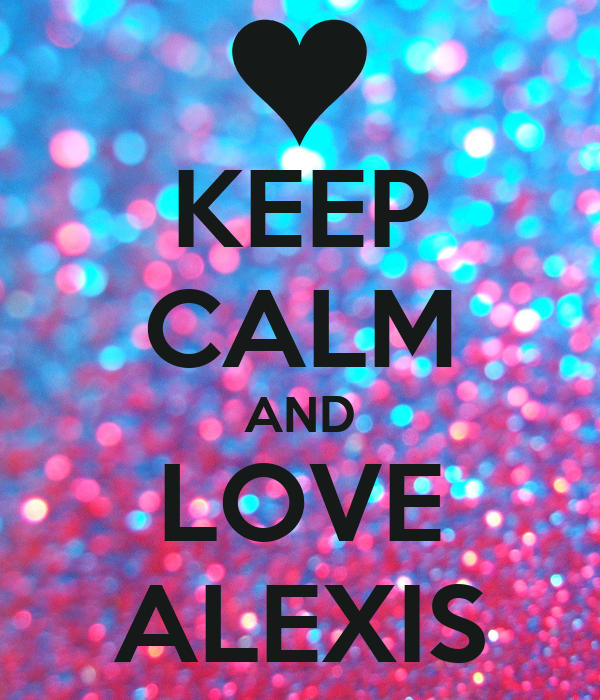 KEEP CALM AND LOVE ALEXIS