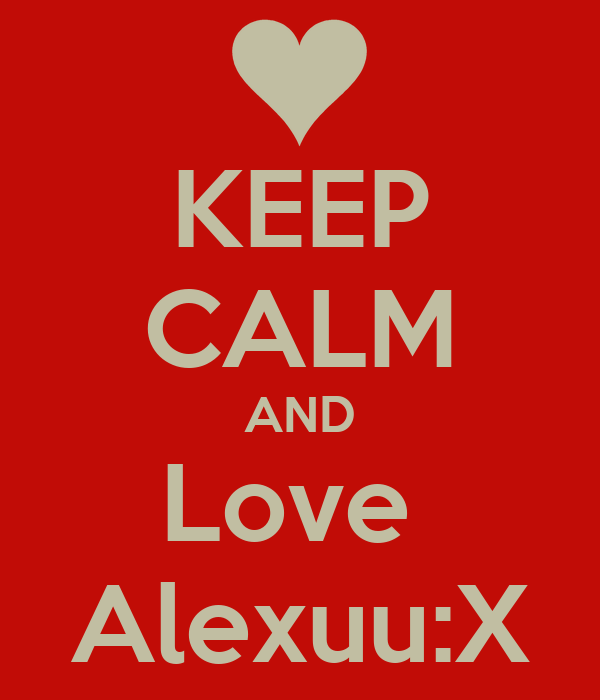 KEEP CALM AND Love  Alexuu:X