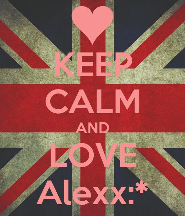 KEEP CALM AND LOVE Alexx:*