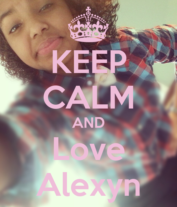 KEEP CALM AND Love Alexyn