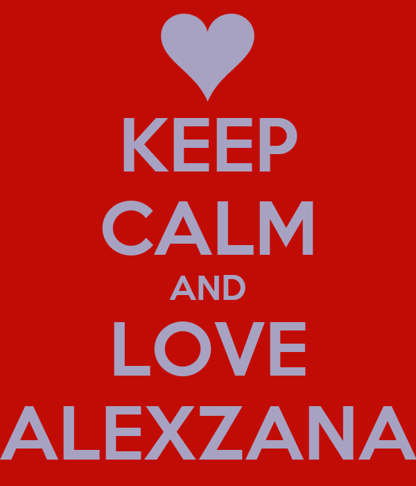 KEEP CALM AND LOVE ALEXZANA