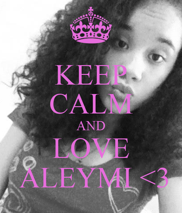 KEEP CALM AND LOVE  ALEYMI <3
