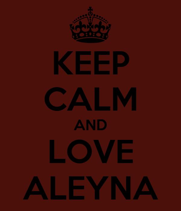 KEEP CALM AND LOVE ALEYNA