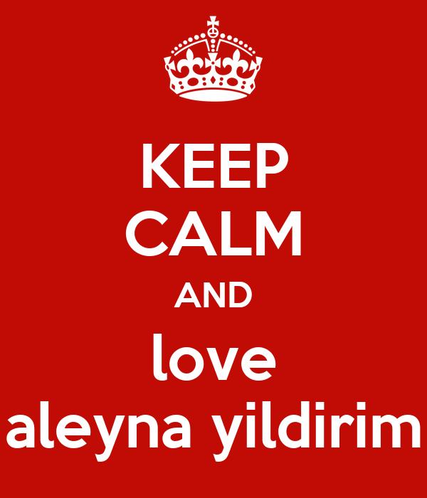 KEEP CALM AND love aleyna yildirim
