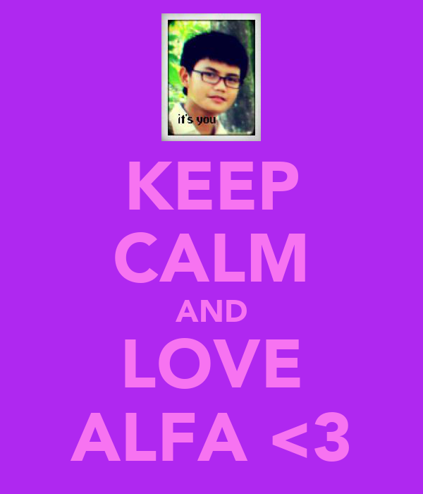 KEEP CALM AND LOVE ALFA <3