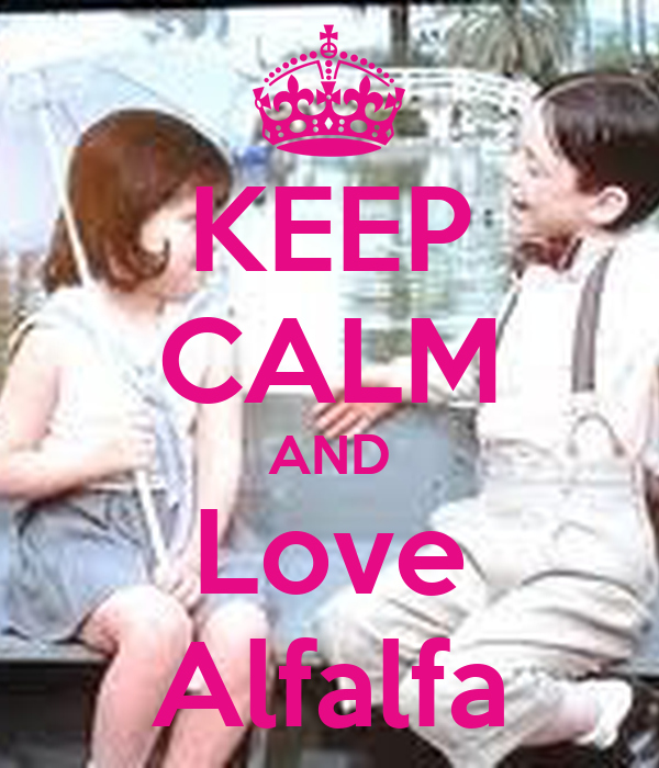 KEEP CALM AND Love Alfalfa