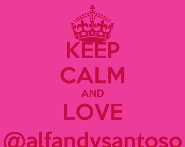 KEEP CALM AND LOVE @alfandysantoso