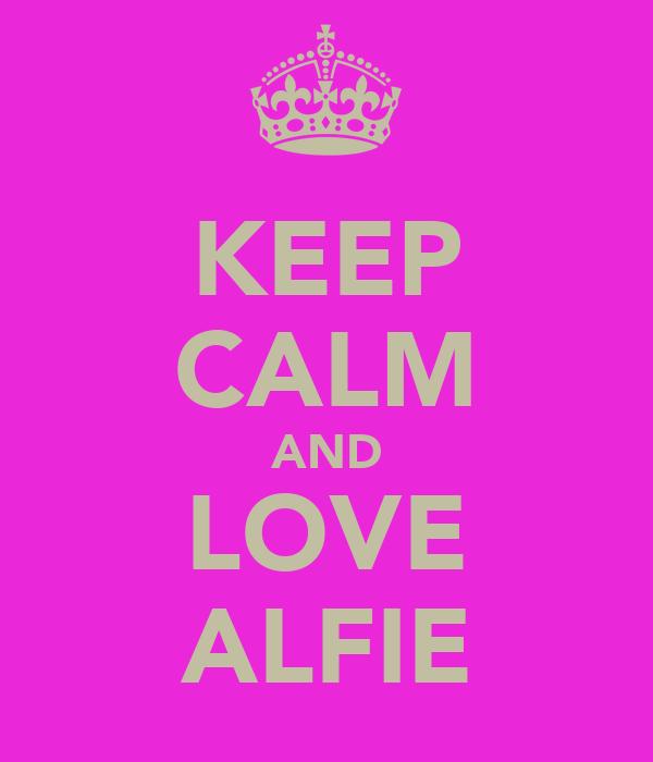 KEEP CALM AND LOVE ALFIE