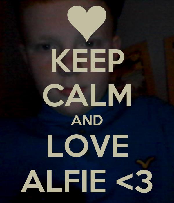 KEEP CALM AND LOVE ALFIE <3