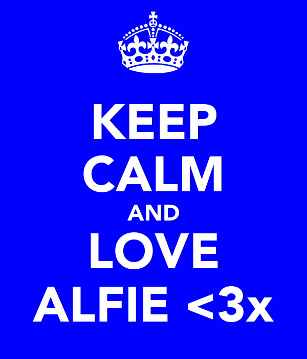 KEEP CALM AND LOVE ALFIE <3x