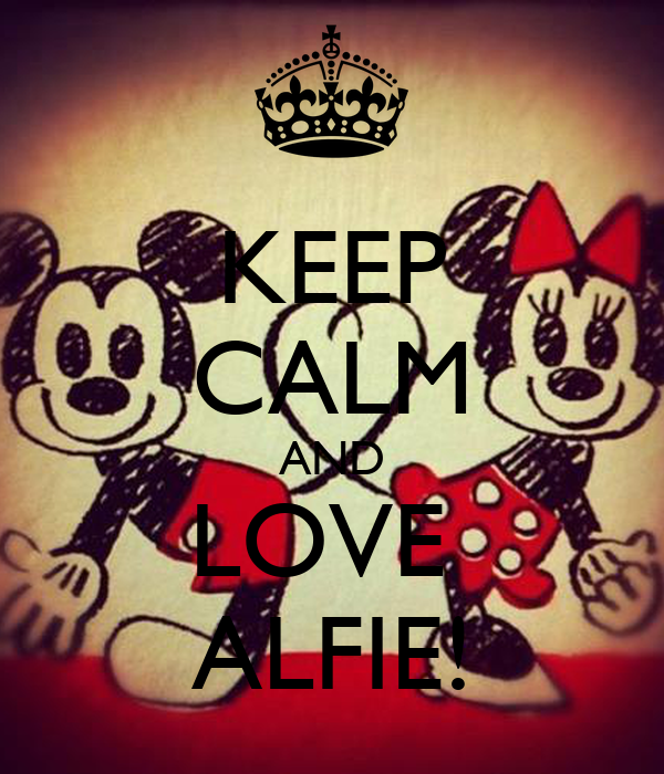 KEEP CALM AND LOVE  ALFIE!