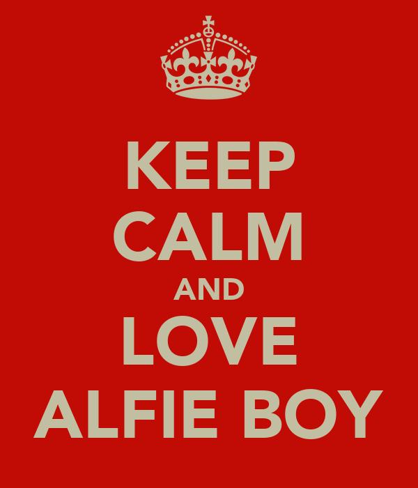 KEEP CALM AND LOVE ALFIE BOY