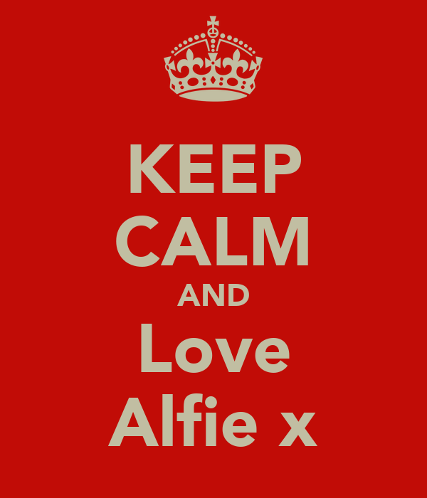KEEP CALM AND Love Alfie x