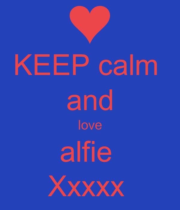 KEEP calm  and love alfie  Xxxxx