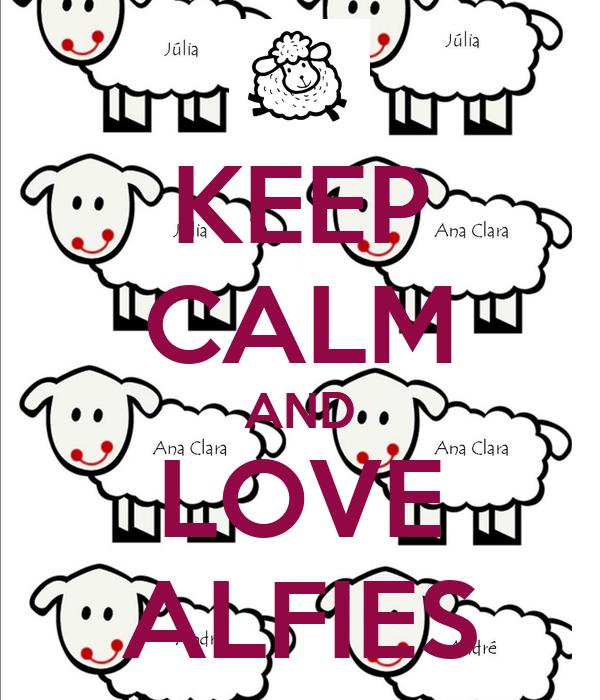 KEEP CALM AND LOVE ALFIES