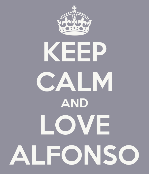 KEEP CALM AND LOVE ALFONSO