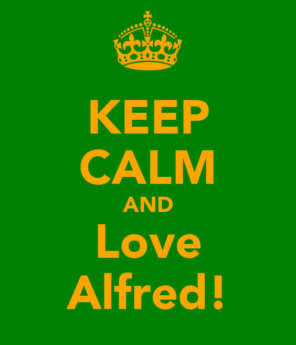 KEEP CALM AND Love Alfred!