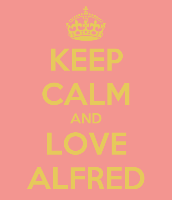 KEEP CALM AND LOVE ALFRED