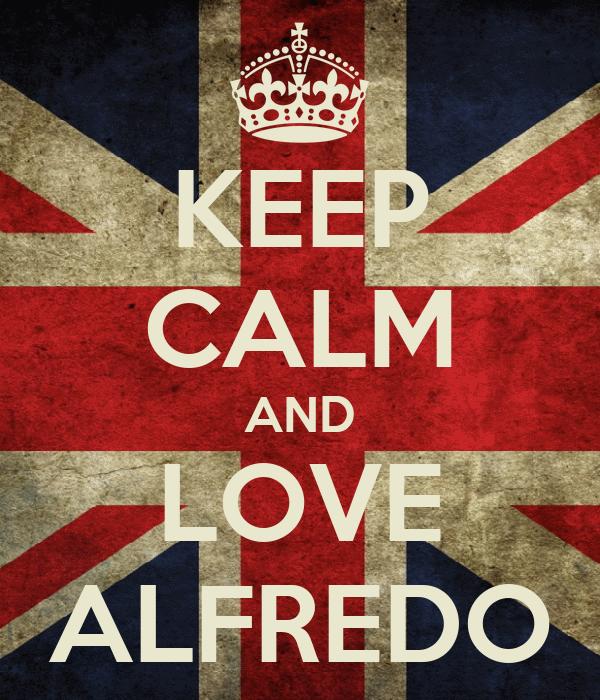 KEEP CALM AND LOVE ALFREDO