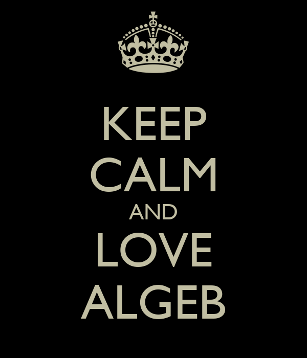 KEEP CALM AND LOVE ALGEB