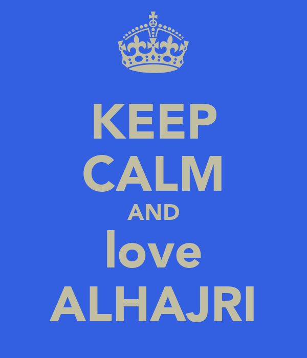 KEEP CALM AND love ALHAJRI