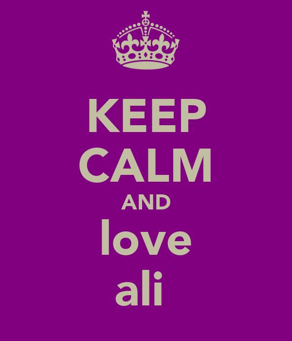KEEP CALM AND love ali