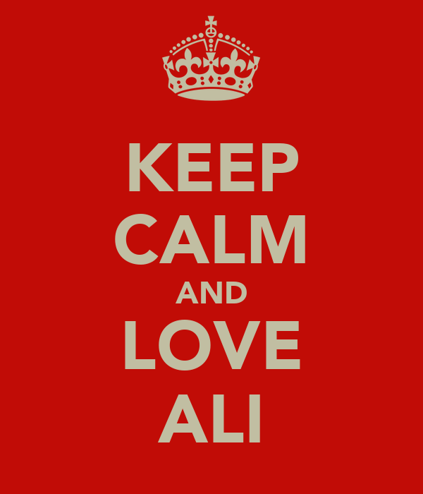 KEEP CALM AND LOVE ALI