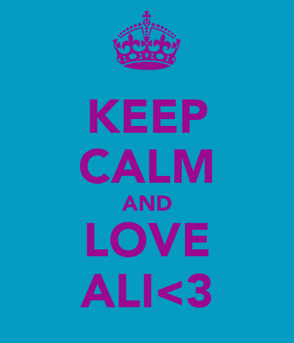 KEEP CALM AND LOVE ALI<3